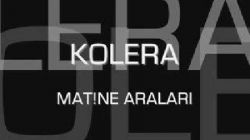 Kolera - Matine Araları