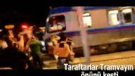 Taraftarlar Tramvayın önünü kesti