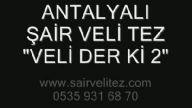 ANTALYALI ŞAİR VELİ TEZ ''VELİ DER Kİ 2''