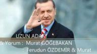 Murat Göğebakan Uzun Adam - Başbakan Erdoğan'a Şarkı