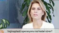 Opr. Dr. Burcu KARDAŞ ARSLAN Vajinoplasti operasyonu ne kadar sürer?