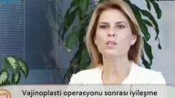 Opr. Dr. Burcu KARDAŞ ARSLAN Vajinoplasti operasyonu sonrası iyileşme dönemi nasıldır?