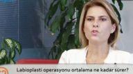 Opr. Dr. Burcu KARDAŞ ARSLAN Labioplasti operasyonu ortalama ne kadar sürer?
