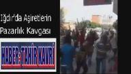 Iğdır'da Aşiretlerin Pazarlık Kavgası
