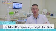 Diş Teli Diş Fırçalamayı Zorlaştırır Mı & Dr Onul Üner