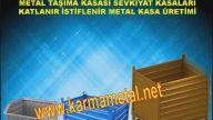SEVKİYAT TAŞIMA METAL TOPLAMA STOKLAMA DEPOLAMA KASALARI İMALATI - KARMA METAL