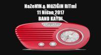 NaZeNiN ile MüZiĞiN RiTmİ 11 Nisan 2017 Tarihli BAND KAYDI Son yarım saatlik PART