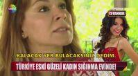 Türkiye eski güzeli kadın sığınma evinde