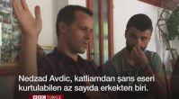 Srebrenitsa katliamından kurtulan Nedzad Avdic anlatıyor