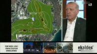 Cumhurbaşkanı Erdoğan'dan 'Millet Bahçesi' ve 'Kanal İstanbul' açıklaması